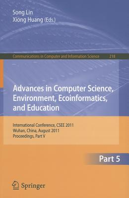 Advances in Computer Science, Environment, Ecoinformatics, and Education By Lin, Song (EDT)/ Huang, Xiong (EDT)